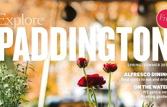 Explore Paddington Magazine Spring Summer 2017 Issue Out Now